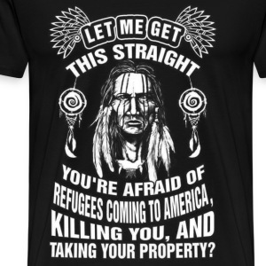Native American - You're afraid of refugees coming - Men's Premium T-Shirt