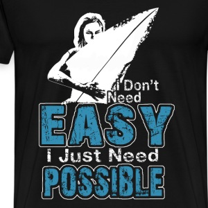 Surfing - I don't need easy I just need possible - Men's Premium T-Shirt