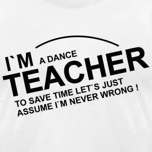 i am a dance teacher T-Shirts - Men's T-Shirt by American Apparel