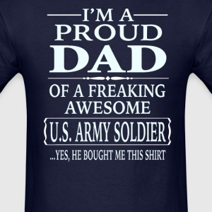Proud Dad Of A Freaking Awesome U.S. Army Soldier - Men's T-Shirt