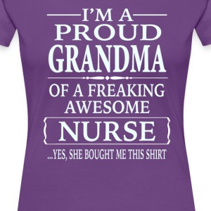 Proud Grandma Of A Freaking Awesome Nurse - Women's Premium T-Shirt
