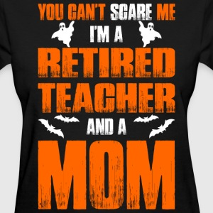 Cant Scare Retired Teacher And A Mom T-shirt T-Shirts - Women's T-Shirt