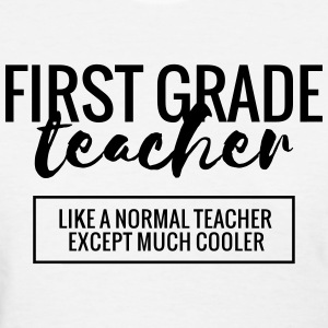 Cool 1st Grade Teacher T-Shirts - Women's T-Shirt