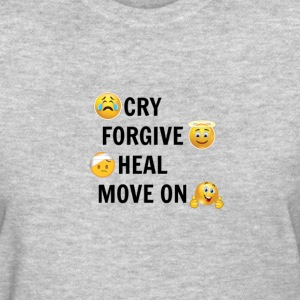 Cry.Forgive.Heal.Move On  - Women's T-Shirt