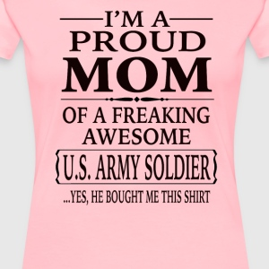 Proud Mom Of A Freaking Awesome U.S. Army Soldier - Women's Premium T-Shirt