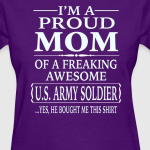 Proud Mom Of A Freaking Awesome U.S. Army Soldier - Women's T-Shirt