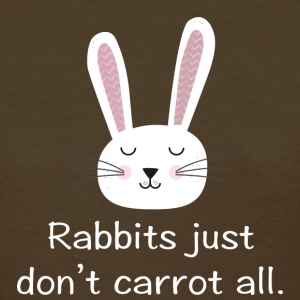 Rabbits Just Don't Carrot All - Women's T-Shirt