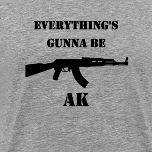 Everything's Gunna Be AK shirt - Men's Premium T-Shirt