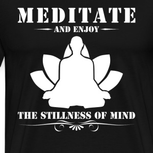 Meditate And Enjoy The Stillness Of Mind - Men's Premium T-Shirt