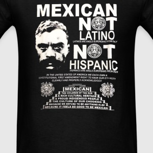 Mexican Not Latino Not Hispanic - Men's T-Shirt