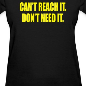 CANT REACH IT DON'T NEED IT - Women's T-Shirt