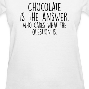 CHOCOLATE IS THE ANSWER - Women's T-Shirt