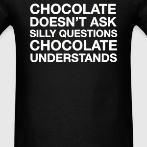CHOCOLATE DOESNT SILLY UNDERSTANDS - Men's T-Shirt