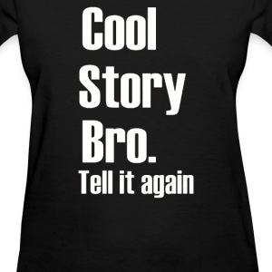COOL STORY BRO - Women's T-Shirt