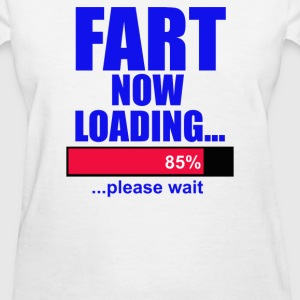 Fart Loading Now - Women's T-Shirt