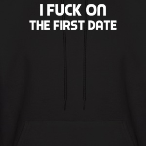 F'K ON THE FIRST DATE - Men's Hoodie