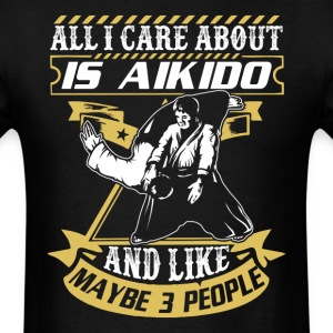 All I Care About Is Aikido T Shirt - Men's T-Shirt