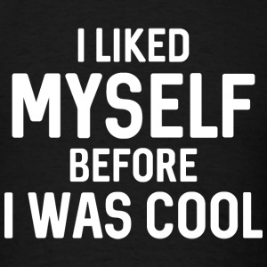 I Liked Myself - Men's T-Shirt