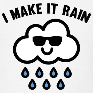 I Make It Rain - Men's T-Shirt