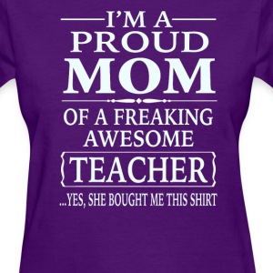 Proud Mom Of A Freaking Awesome Teacher - Women's T-Shirt