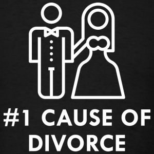 Number 1 Cause Of Divorce - Men's T-Shirt