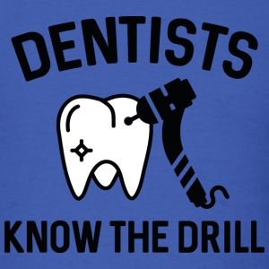 Dentists Know The Drill - Men's T-Shirt
