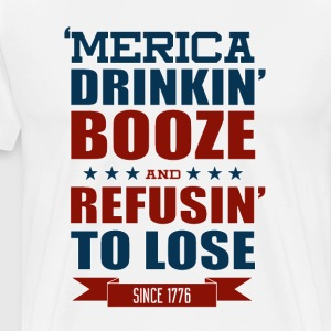 America Drinkin Booze And Refusin To Lose American T-Shirts - Men's Premium T-Shirt