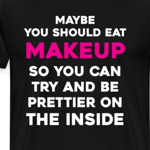 Eat Makeup So You Can Be Prettier On The Inside T-Shirts - Men's Premium T-Shirt