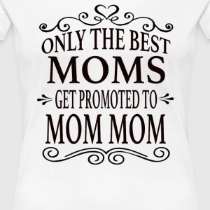 Promoted To Mom Mom - Women's Premium T-Shirt