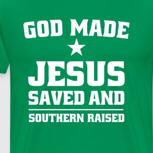 God Made Jesus Saved and Southern Raised Southern  T-Shirts - Men's Premium T-Shirt