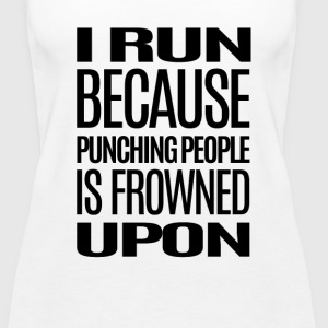 I Run Because Punching People Is Frowned Upon - Women's Premium Tank Top