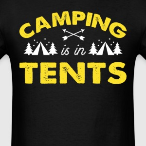 Camping Is in Tents Men's T Shirt - Men's T-Shirt