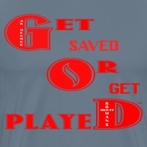 Get saved or get played T-Shirts - Men's Premium T-Shirt