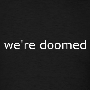 we're doomed - Men's T-Shirt