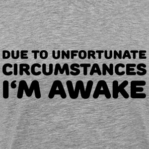 Due to unfortunate circumstances I'm awake T-Shirts - Men's Premium T-Shirt