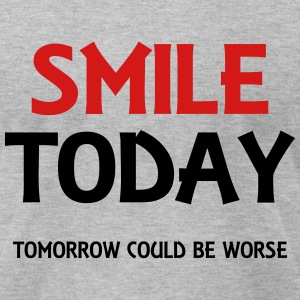Smile today! Tomorrow could be worse T-Shirts - Men's T-Shirt by American Apparel