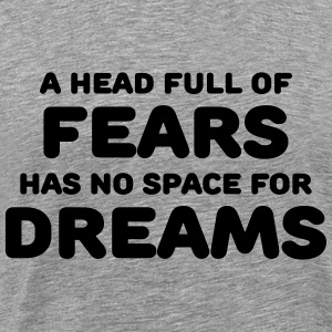A head full of fears has no space for dreams T-Shirts - Men's Premium T-Shirt