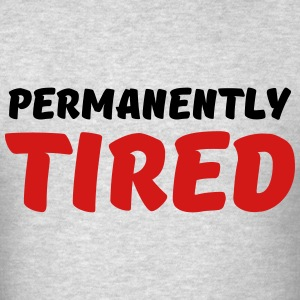 Permanently tired T-Shirts - Men's T-Shirt