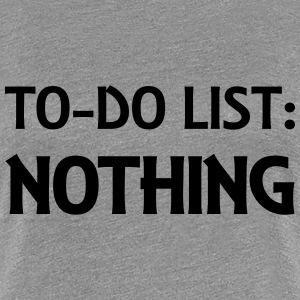 To-Do List: Nothing T-Shirts - Women's Premium T-Shirt