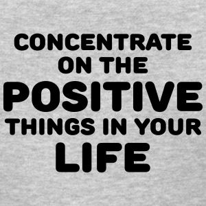 Concentrate on the positive things in your life T-Shirts - Women's T-Shirt