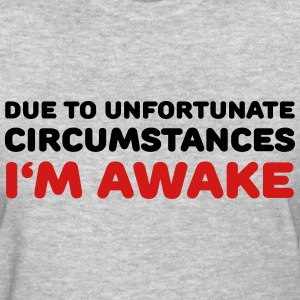 Due to unfortunate circumstances I'm awake T-Shirts - Women's T-Shirt
