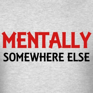 Mentally somewhere else T-Shirts - Men's T-Shirt
