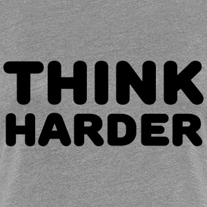 Think harder T-Shirts - Women's Premium T-Shirt