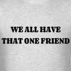 THAT ONE FRIEND T-Shirts - Men's T-Shirt