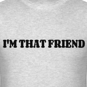 IM  THAT FRIEND T-Shirts - Men's T-Shirt