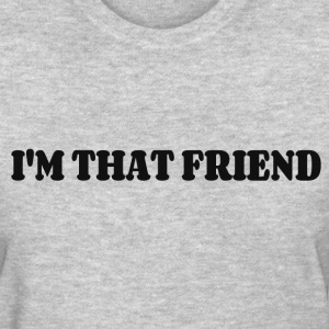IM  THAT FRIEND T-Shirts - Women's T-Shirt