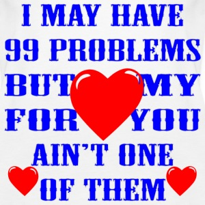 I May Have 99 Problems But My Love For You Ain't - Women's Premium Tank Top