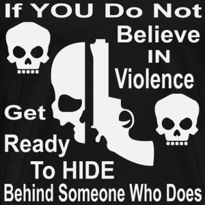 If You Do Not Believe In Violence Hide - Men's Premium T-Shirt