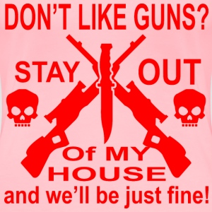Don't Like Guns Stay Out Of My House   - Women's Premium T-Shirt