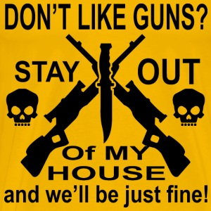 Don't Like Guns Stay Out Of My House   - Men's Premium T-Shirt